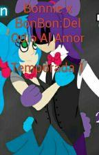 Bonnie x BonBon:Del Odio Al Amor by JuanAzul_