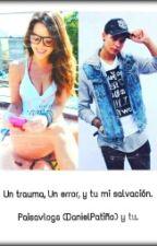 Un trauma, Un error y tu mi salvación. (Daniel Patiño PaisaVlogs y tu) by AlejandraSandoval_08