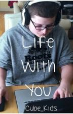 Life with you || Graser10 by phandomkids