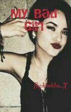 My Bad Girl (Z.M) by khokha_X