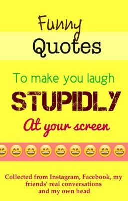 Funny Quotes to Make You Laugh Stupidly at Your Screen ... - photo#43