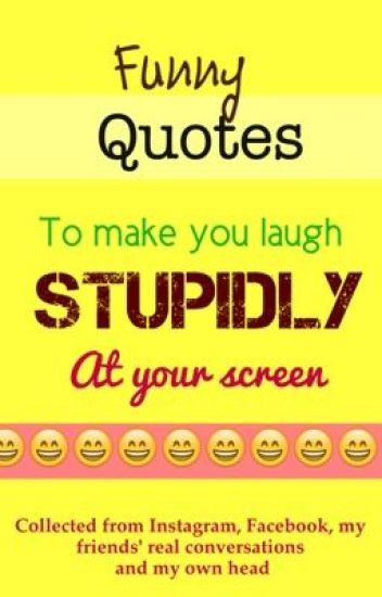 Funny Quotes to Make You Laugh Stupidly at Your Screen - Evelyn Rose ...