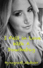 I Fell in Love With A Douchebag by xaynarb_abubakr