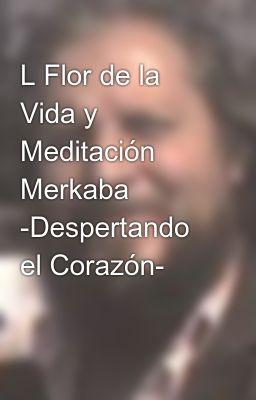 L Flor de la Vida y Meditación Merkaba -Despertando el Corazón-
