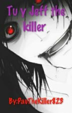 Tu y Jeff the killer by FlaFlan