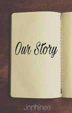 Our Story [Completed] by jophineeclau