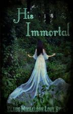 His Immortal (Klaus Love Story) *EDITING* by JeanG1998