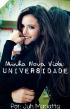 Minha Nova Vida: Universidade. by Juh_Manatta
