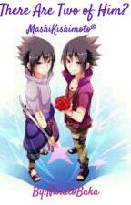 There are two of him!? *Sasusaku* by NarutoBaka