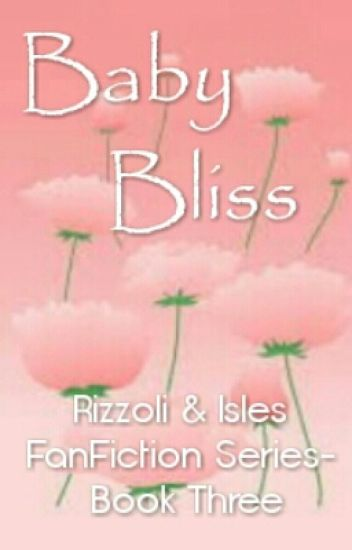Baby Bliss: A Rizzoli and Isles FanFiction Book Three