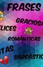 Frases Sarcásticas, Inspiradoras, Tristes, Felices, Románticas, Graciosas Ets. by alexay9522