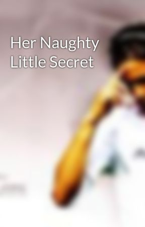 Her Naughty Little Secret by naughtyromance
