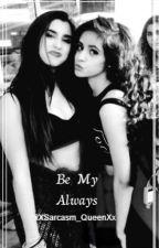 Be  My  Always  (Camren G!P ) by C-calibrxska
