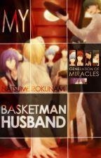 My Basketman Husband [GoM x You] [KnB] [8/8] by Natsu_Roku