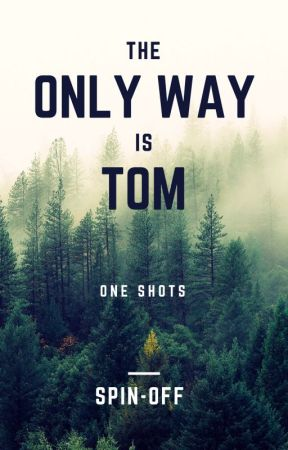 The Only Way Is Tom: One Shots! {Spin-Off Book} by TheOnlyWayIsTom1