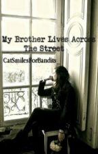 My Brother Lives Across The Street by CatSmilesForBandits_