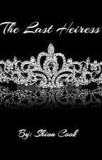 The Last Heiress by Shialyna