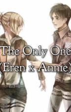 The Only One (Eren x Annie) by ButteredToast74