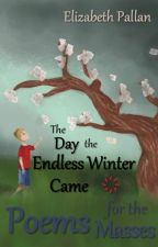 The Day the Endless Winter Came - Poems for the Masses by sunshineliz103