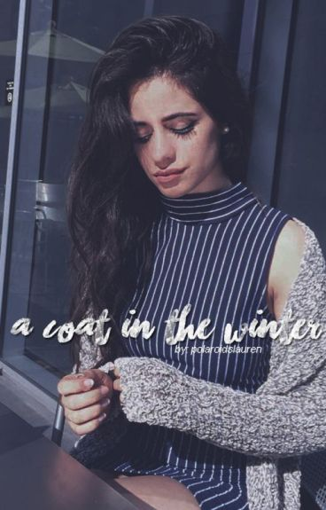 a coat in the winter; camren