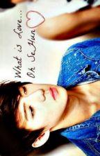 What Is Love? (Oh SeHun x Tu) *Terminada* by Sun_flower94
