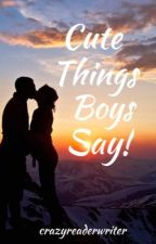101 Cute Things Boys Say! by CrazyReaderWriter