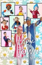 Lazy Town -Versión Argentina- by sweettwig