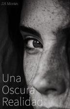 Una oscura realidad©. //EDITANDO// by JaquiHernandezMoran