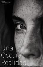 Una oscura realidad©. by JaquiHernandezMoran