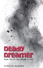 Deadly Dreamer  -  Book One  -  Completed by Shantelle18
