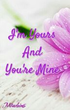 I'm Yours and You're Mine [Versi Baru] by Miraclein6