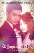 Si Yaya at Si Ako (aldub) (RATED PG) COMPLETED by willbeasomebody