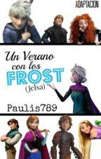 JELSA: Un Verano Con Los Frost (Adaptación) by NotOnlyA_Fangirl