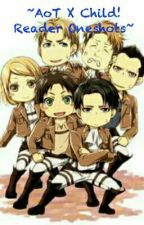 ~AoT X Child! Reader Oneshots~ by FlamesofEmotion