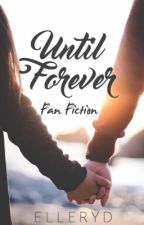 Until Forever (Fanfic) by elleryd