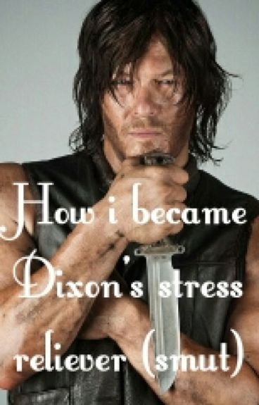 How i became Dixon's stress reliever (Smut)