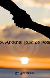 Not another suicide poem by Wormrose