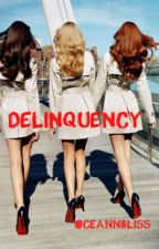 Delinquency (On Hold - Editing)  by OceannBliss