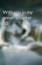 With you in my arms - chapter 10 by 4SnowWolf