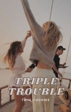 Triple Trouble [ON HOLD] by twin_cousins