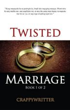 Twisted Marriage (PUBLISHED UNDER LIB) by crappywriter