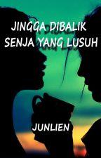 Jingga Dibalik Senja yang Lusuh (GxG) by Junlien