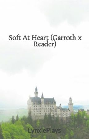 Soft At Heart (Garroth x Reader) by LynxiePlays