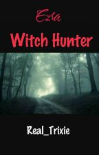 """Ezra """"The Witch Hunter"""" by Real_Trixie"""
