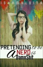 PRETENDING to be a NERD is a DAMNSHIT by ishAMaldita