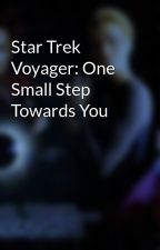 Star Trek Voyager: One Small Step Towards You by scifiromance