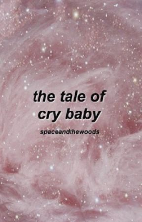 The Tale of Cry Baby by spaceandthewoods