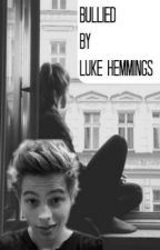 Bullied By Luke Hemmings (not connected with my girls) by KatherineHemmings