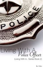 Living With A Police Officer by New_Insane