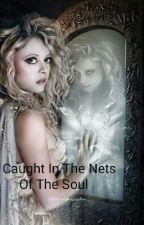 Caught In The Nets Of The Soul by stefani1997